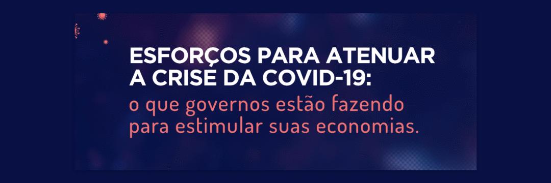 Esforços para atenuar a crise da Covid-19: o que governos estão fazendo para estimular suas economias